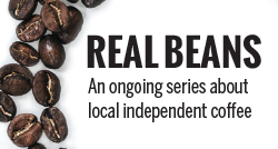 Real Beans: An ongoing series about local independent coffee